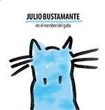 Letras Julio bustamante - En el nombre del gato 2014